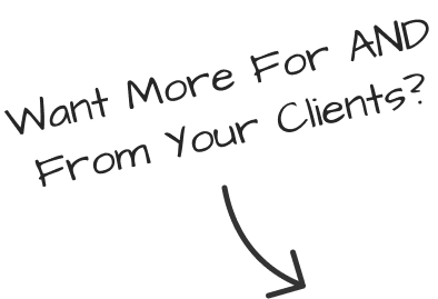 Want More For AND From Your Clients?