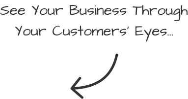 See your business through your customers' eyes